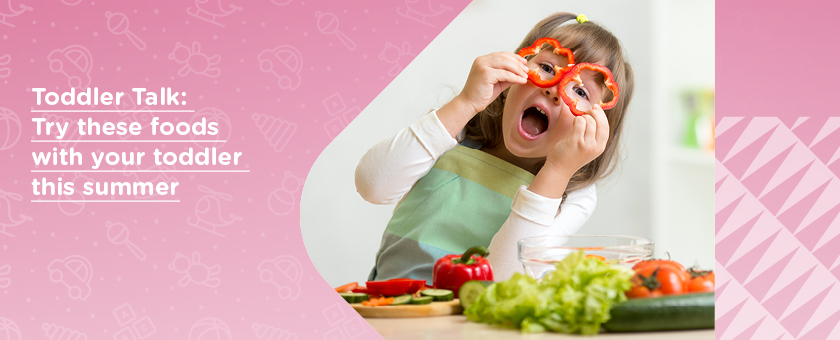 Toddler Talk: Try These Foods with Your Toddler This Summer