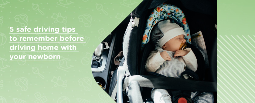 5 Safe Driving Tips To Remember Before Driving Home With A Newborn