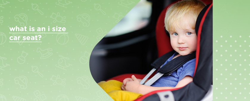 What Is an I Size Car Seat?